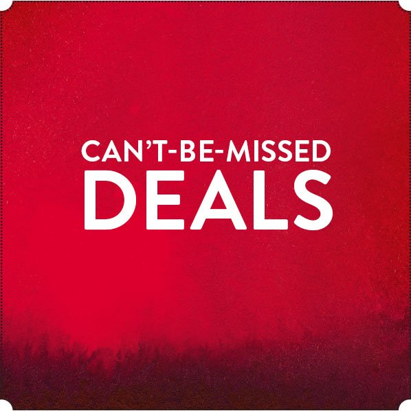 CAN'T-BE-MISSED DEALS