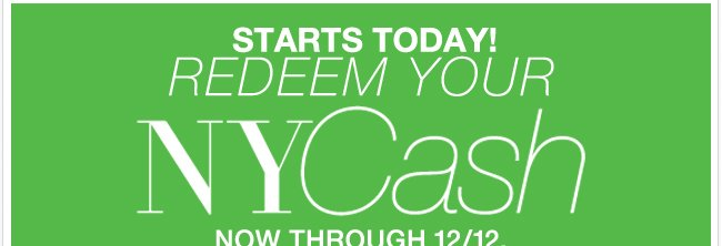 Starts Today - Redeem Your NYCash In Stores!