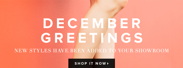 December Greetings New Styles Have Been Added to Your Showroom - - Shop It Now