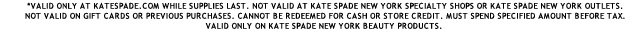 valid only at katespade.com while supplies last.