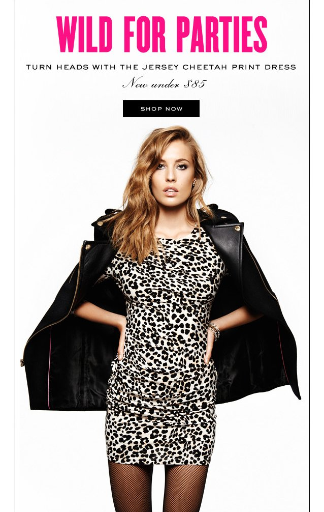 Wild for Parties. Turn heads with the Jersey cheetah print dress. Now under 85 dollars. SHOP NOW.