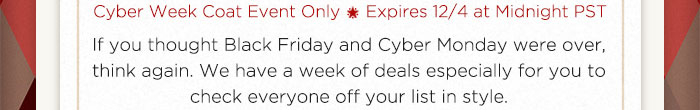 Cyber Week Coat Event Only. Expires 12/4 at Midnight PST.