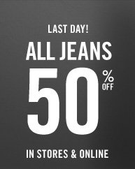 LAST DAY! ALL JEANS 50% OFF ON STORES & ONLINE