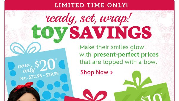 Limited Time Only! Ready, Set, Wrap! Toy Savings | Shop Now