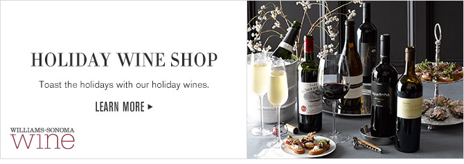 WILLIAMS-SONOMA wine - HOLIDAY WINE SHOP - Toast the holidays with our holiday wines. - LEARN MORE