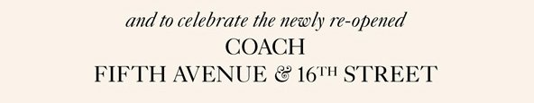 and to celebrate the newly re-opened COACH FIFTH AVENUE & 16TH STREET