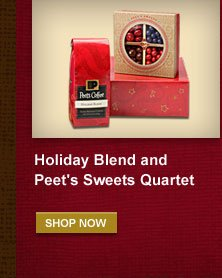 Holiday Blend and Peet's Sweets Quartet -- SHOP NOW