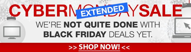 cyber monday extended sale. we're note quite done with black friday deals yet. shop now.