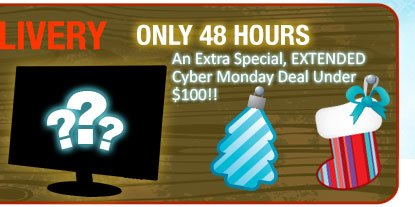 only 48 hours. an extra special, extended cyber monday deal under 100usd!