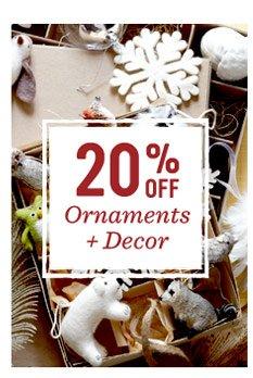 20% off ornaments + decor.