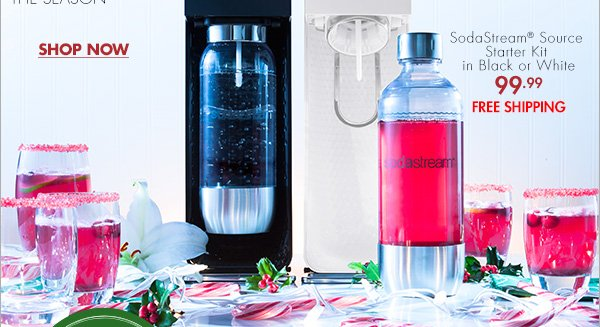 SPARKLING SODASTREAM® DRINKS SMART.SIMPLE.SODA. THAT WILL BE THE TALK (AND TOAST) OF THE SEASON SHOP NOW SodaStream® Source Starter Kit in Black or White 99.99 FREE SHIPPING