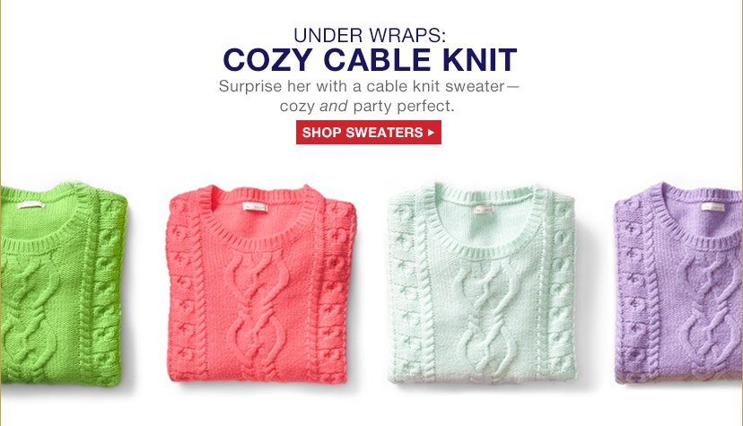 UNDER WRAPS: COZY CABLE KNIT | SHOP SWEATERS
