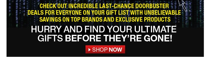 Hurry and find your ultimate gifts before they're gone! shop now >