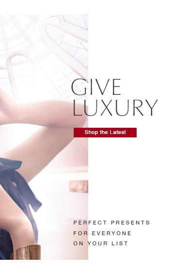 GIVE AND BE GIFTED  Shop The Latest »  PERFECT PRESENTS FOR EVERYONE ON YOUR LIST