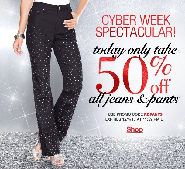 Cyber Week Spectacular! Today Only Extra 50% off pants and jeans! Use RDPANTS