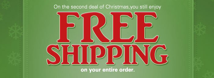On the second deal of Christmas, you still enjoy FREE SHIPPING on your entire order.