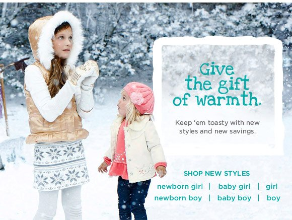 Give the gift of warmth. Keep 'em toasty with new styles and new savings. Shop New Styles.