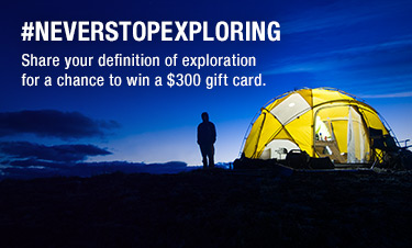 #NEVERSTOPEXPLORING - Share your definition of exploration for a chance to win a $300 gift card.