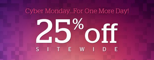 Cyber Monday for One More Day! 25% off Sitewide