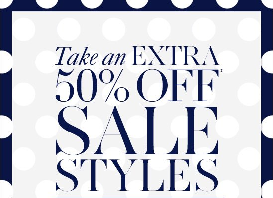 Take an EXTRA 50%* Off  Sale Styles