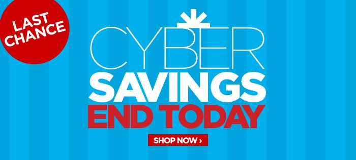 LAST CHANCE - CYBER SAVINGS END TODAY          SHOP NOW ›