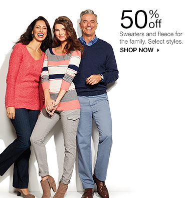 50% off Sweaters and fleece for the family. Select styles. SHOP NOW