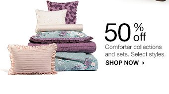 50% off Comforter collections and sets. Select styles. SHOP NOW