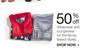 50% off Sleepwear and loungewear for the family. Select styles. SHOP NOW