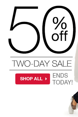 ENDS TODAY! 50% off Two-Day Sale. SHOP ALL