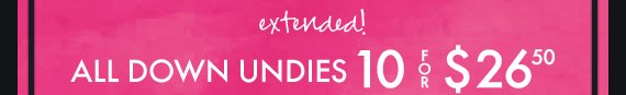 extended! ALL DOWN UNDIES 10 FOR $26.50