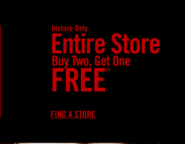 INSTORE ONLY - ENTIRE STORE BUY TWO, GET ONE FREE††