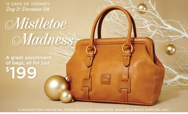 12 Days of Dooney - Day 2: December 5th - Mistletoe Madness, a great assortment of bags, all for just $199.