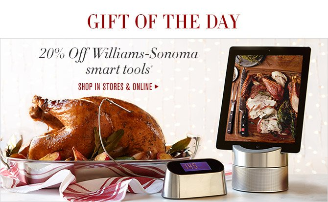 GIFT OF THE DAY -- 20% Off Williams-Sonoma smart tools* -- SHOP IN STORES & ONLINE