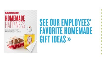 SEE OUR  EMPLOYEES' FAVORITE HOMEMADE GIFT IDEAS »