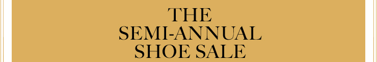 THE SEMI-ANNUAL SHOE SALE
