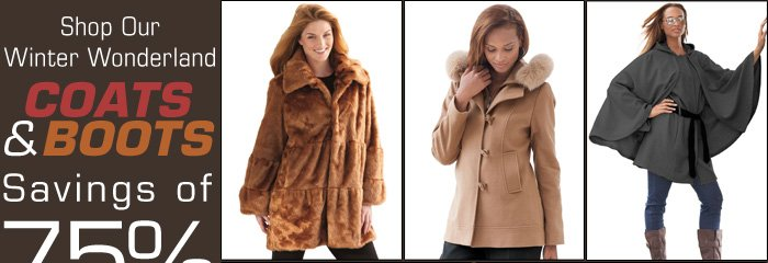 Shop Our Winter Wonderland Coats and Boots Savings of 75 and more!