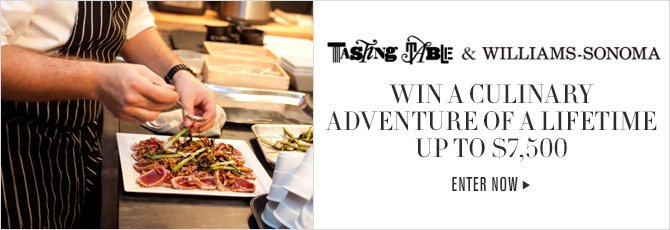 TASTING TABLE & WILLIAMS-SONOMA - WIN A CULINARY ADVENTURE OF A LIFETIME - UP TO $7,500 - ENTER NOW
