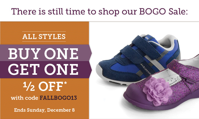 There is still time to shop our BOGO Sale: All styles buy one get one 1/2 off* with code FALLBOGO13 - Ends Sunday, December 8