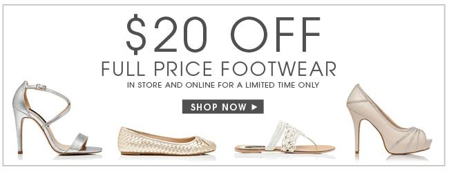 $20 Off full price footwear. In store and online for a limited time only. Shop Now.
