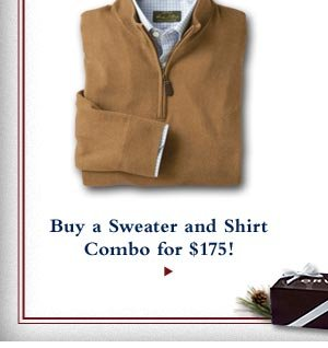 Buy a Sweater and Shirt Combo for $175!