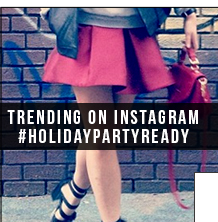 Trending on Instagram #HOLIDAYPARTYREADY