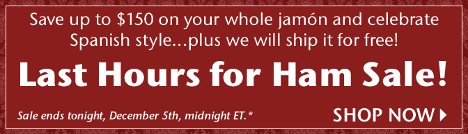 Save up to $150 on your whole jamon and celebrate Spanish style...plus we will ship it for free! Last Hours for Ham Sale! Sale ends tonight, December 5th, midnight ET.* Shop Now