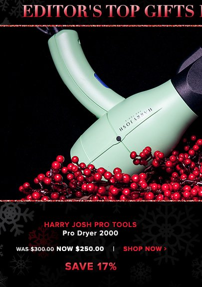 "Shopper's Choice. 5 Stars Harry Josh pro Tools Pro Dryer 2000Incredibly lightweight yet incomparably powerful, this innovative tool minimizes frizz while significantly reducing drying time.""What a pleasure to use! It gives me perfect hair in half the time. All other hairdryers seem inferior now."" – From Brooklyn, NY Was $300.00 Now $250.00Shop Now>>"