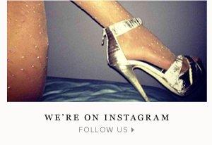 We're on Instagram - - Follow Us