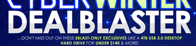 …don't miss out on these eBlast-ONLY exclusives like a 4TB USB 3.0 desktop hard drive for under 140usd & more!