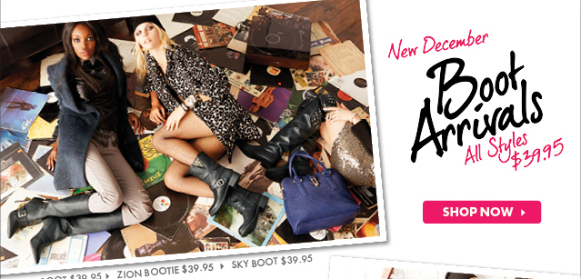 New December Boot Arrivals. All Styles $39.95!
