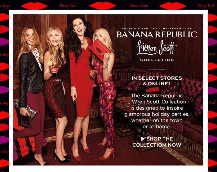 INTRODUCING THE LIMITED-EDITION BANANA REPUBLIC L'Wren Scott COLLECTION