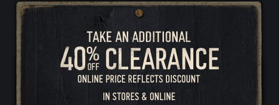 TAKE AN ADDITIONAL 40% OFF CLEARANCE ONLINE PRICE REFLECTS DISCOUNT IN STORES & ONLINE