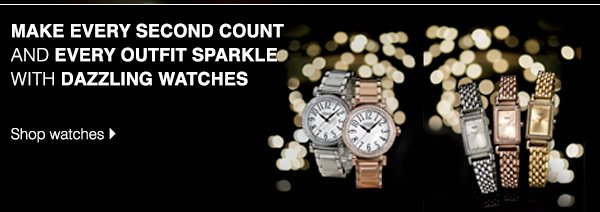 Make every second count and every outfit sparkle with dazzling watches. Shop watches.