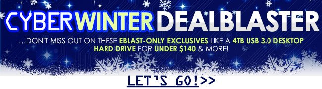 cyber winter dealblaster ...don't miss out on these eblast-only exclusives. let's go!
